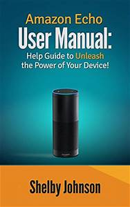 Amazon Echo User Manual  Help Guide To Unleash The Power