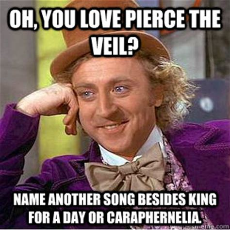 Pierce The Veil Memes - oh you love pierce the veil name another song besides king for a day or caraphernelia