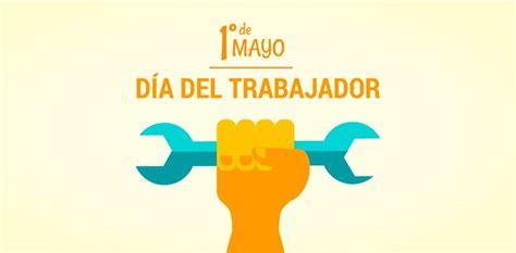 Por qué se celebra todos los 1° de mayo el día del trabajador