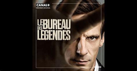 le bureau saison 1 le bureau des legendes saison 1 sur itunes