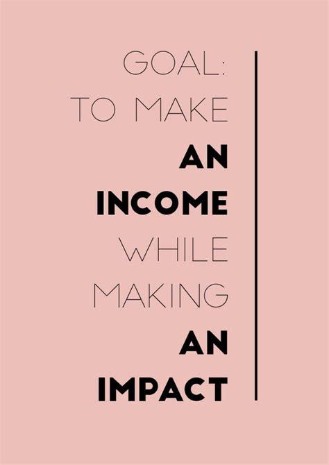 Goal: To make an income while making an impact Inspiring ...