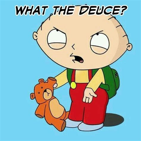 Stewie Griffin Memes - stewie quot what the deuce quot instead of wtf funny family guy pinterest discover more ideas