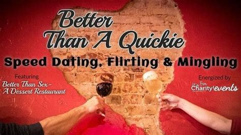 Better Than A Quickie Speed Dating And Mingling At Better Than Sex Desserts Meetup