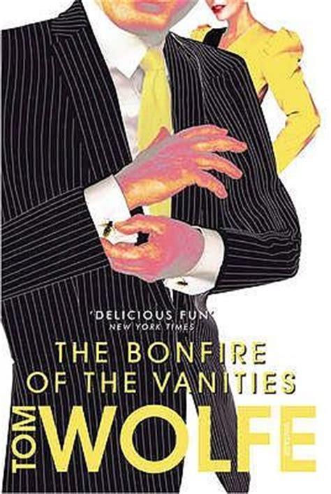 Bonfire Of The Vanities Author by The Bonfire Of The Vanities Tom Wolfe 9780099548799