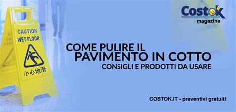 Come Pulire Il Pavimento In Cotto by Pavimento In Cotto Pulizia