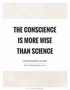 The conscience ... Wise Science Quotes