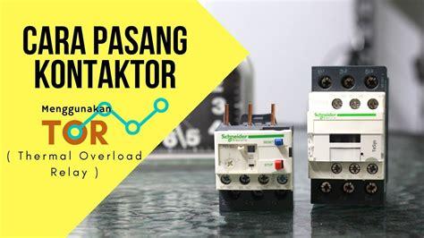 cara pasang kontaktor menggunakan tor thermal overload relay youtube
