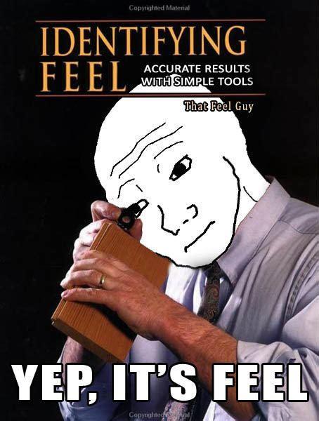 The Feels Meme - best of the i know that feel bro meme smosh