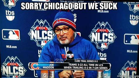We Suck Again Meme - sorry chicago but we suck make a meme