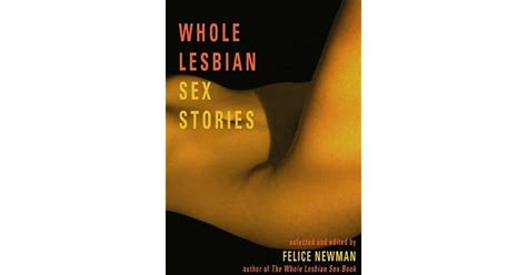 Whole Lesbian Sex Stories Erotica For Women By Felice Newman