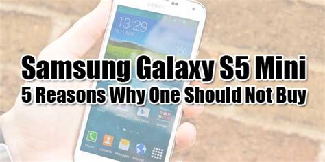 samsung galaxy s5 mini 5 reasons why one should not buy