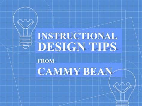 Instructional Design Tips From Cammy Bean  Elearningart