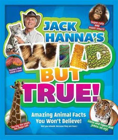 Jack Hanna's Wild But True: Amazing Animal Facts You Won't ...