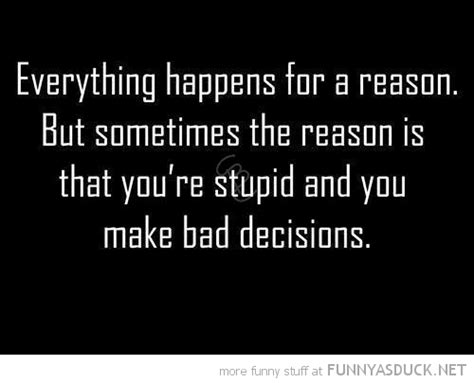 Funny Quotes Everything Happens Reason