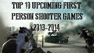 Top 10 Upcoming FPS Games of 2013 - 2014 - YouTube