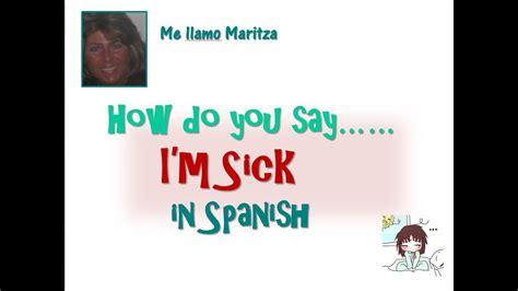 im sick  spanish estoy enfermo youtube