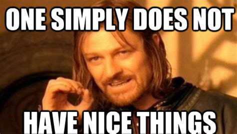 One Does Simply Meme - one dose simply not have nice things one does not simply walk into mordor know your meme