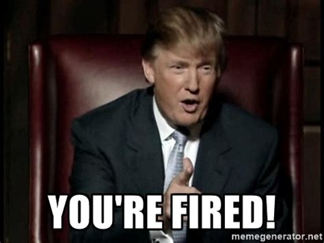 Fired Meme - you re fired 6 best memes after trump fires acting ag red alert politics