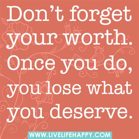 dont forget  worth     lose   de