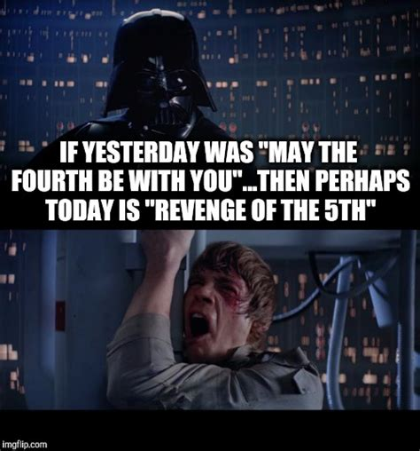 May The Fourth Be With You Meme - star wars no meme imgflip