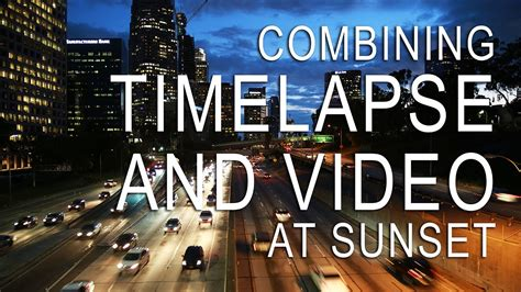 Combining Time Lapse and Video at Sunset - YouTube