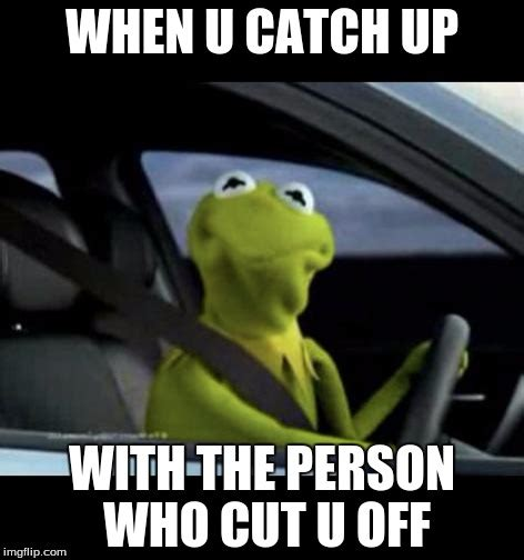 Meme Funnies » When U Catch Up With the Person Who Cut U Off