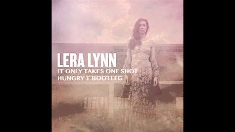 Lera Lynn  It Only Takes One Shot ( Hungry T Dnb Bootleg) Youtube