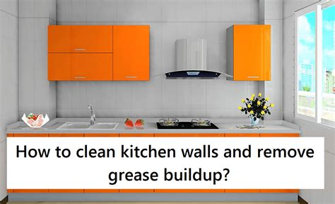how to clean grease buildup on kitchen cabinets easy methods on how to clean kitchen walls and remove 9706
