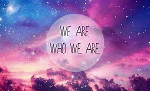 WE ARE WHO WE ARE - image #3569887 by rayman on Favim.com