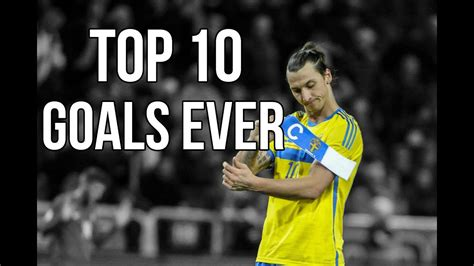 Best Goals Zlatan Ibrahimovic zlatan ibrahimovic top 10 goals 720p hd