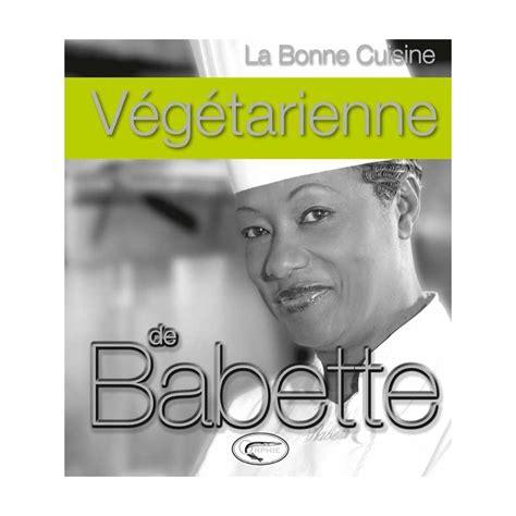 cuisine babette livre la cuisine végétarienne de babette orphie