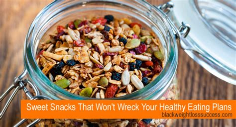 Sweet Snacks That Won T Wreck Your Healthy Eating Plans