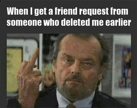 Friend Request Meme - ever had someone send you a friend request after they unfriended you a short time earlier