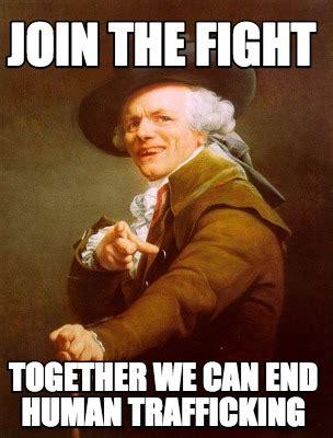 Human Trafficking Meme - meme creator join the fight together we can end human trafficking meme generator at