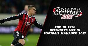 Top 10 Free Defenders Left in Football Manager 2017 ...