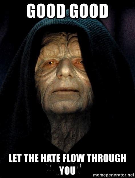 Emperor Palpatine Memes - good good let the hate flow through you star wars emperor meme generator