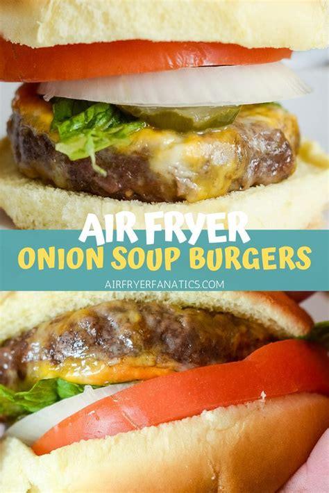 soup fryer air onion mix burgers fanatics