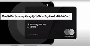 How To Use Samsung Money By Sofi And Pay Physical Debit