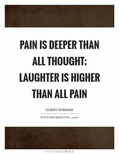 Pain is deeper ... Pain And Laughter Quotes
