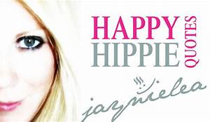 HAPPY HIPPIE QU... Happy Hippie Quotes