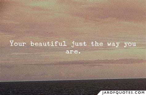 Beautiful Just The Way You Are Quotes