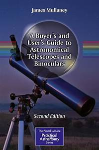 A Buyer U0026 39 S And User U0026 39 S Guide To Astronomical Telescopes And