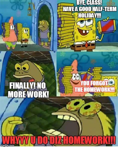 Spongebob Homework Meme - chocolate spongebob memes imgflip