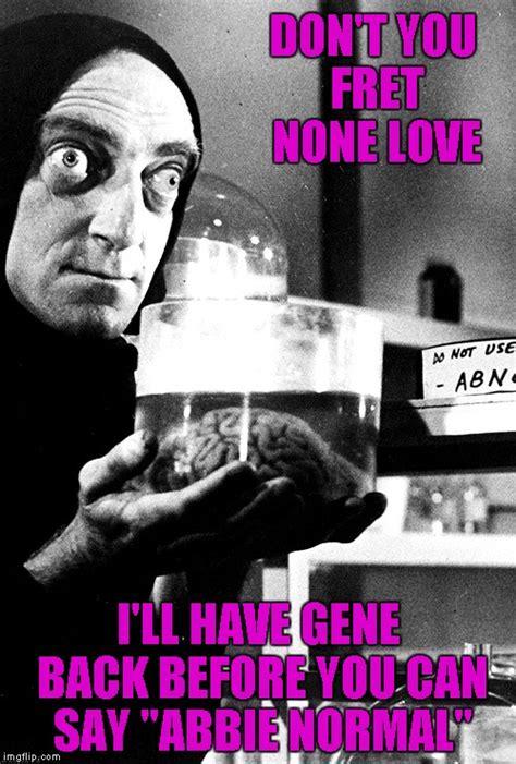Young Frankenstein Meme - rest in peace gene wilder and marty feldman imgflip