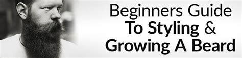 beginners guide  styling growing  beard   grow