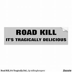 Road, Kill, It, U0026, 39, S, Tragically, Delicious, Dark, Humor, Bumper