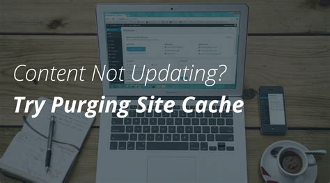 Content Not Updating? Try Purging Cache