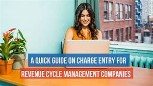 A Quick Guide On Charge Entry For Revenue Cycle Management