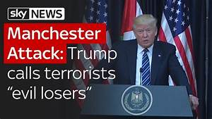 "Manchester Attack: Donald Trump says terrorists are ""evil ..."