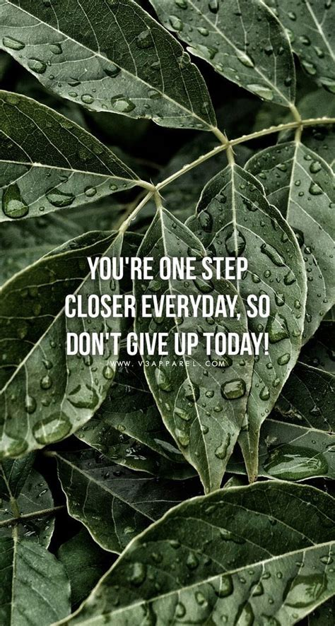 youre  step closer everyday  dont give  today